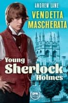 Vendetta mascherata. Young Sherlock Holmes ebook by Andrew Lane