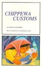 Chippewa Customs ebook by Frances Densmore, Nina M. Archabal