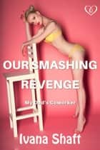 Our Smashing Revenge: My Dad's Coworker ebook by Ivana Shaft