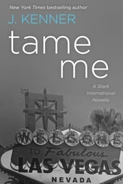 Tame Me: A Stark International Novella ebook by J. Kenner, Julie Kenner