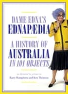 Ednapedia - A History of Australia in a Hundred Objects ebook by Dame Edna Everage