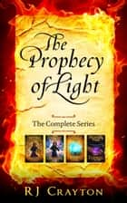 Prophecy of Light - The Complete Series ebook by RJ Crayton