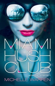 Miami Hush Club: Book 1 ebook by Michelle Warren