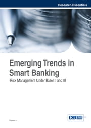Emerging Trends in Smart Banking - Risk Management Under Basel II and III ebook by Siqiwen Li