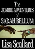 The Zombie Adventures of Sarah Bellum ebook by Lisa Scullard
