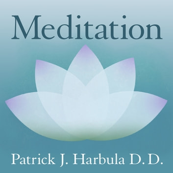 Meditation - The Simple and Practical Way to Begin and Deepen Meditation audiobook by Patrick Harbula