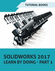 SOLIDWORKS 2017 Learn by doing - Part 1 ebook by Tutorial Books