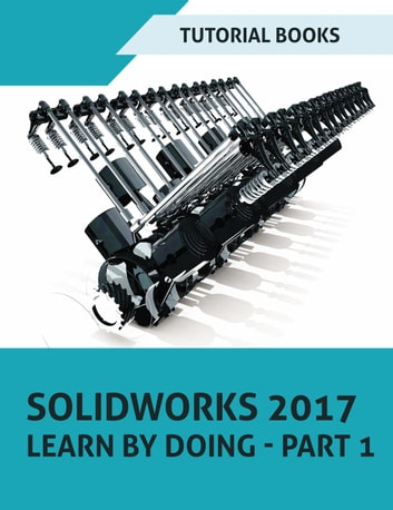 Solidworks 2017 Learn By Doing Part 1 Ebook By Tutorial Books