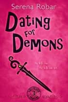Dating for Demons - Book 3 ebook by Serena Robar