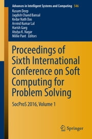 Proceedings of Sixth International Conference on Soft Computing for Problem Solving - SocProS 2016, Volume 1 ebook by Kusum Deep, Jagdish Chand Bansal, Kedar Nath Das,...