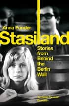 Stasiland - Stories From Behind The Berlin Wall ebook by Anna Funder
