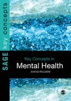 Key Concepts in Mental Health ebook by Professor David Pilgrim