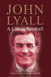 John Lyall - A Life in Football ebook by Dr. Phil Stevens