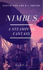Nimbus: A Steampunk Novel (Part Two) ebook by B.J. Keeton, Austin King