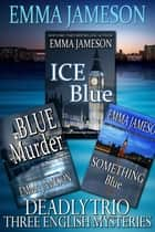 Deadly Trio: 3 English Mysteries - Ice Blue, Blue Murder, and Something Blue ebook by Emma Jameson