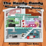 The Handy-Dandy Home Repair Guide audiobook by Instafo, Todd McGee
