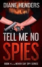 Tell Me No Spies ebook by Diane Henders