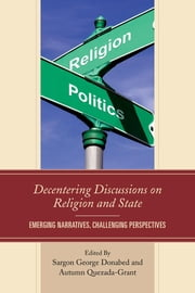 Decentering Discussions on Religion and State - Emerging Narratives, Challenging Perspectives ebook by Douglas H. Garrison, Tadeusz Kugler, Daniel J. Daly,...