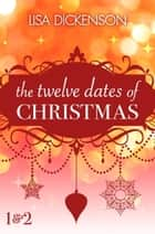 The Twelve Dates of Christmas: Dates 1 and 2 ebook by Lisa Dickenson
