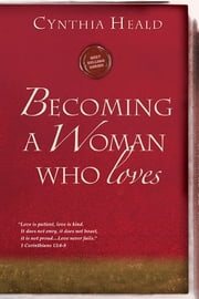 Becoming a Woman Who Loves ebook by Cynthia Heald