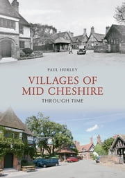 Villages Of Mid Cheshire Through Time ebook by Paul Hurley