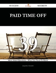 Paid time off 39 Success Secrets - 39 Most Asked Questions On Paid time off - What You Need To Know ebook by Jacqueline Alexander