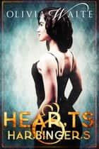 Hearts and Harbingers ebook by Olivia Waite
