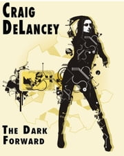 The Dark Forward ebook by Craig DeLancey