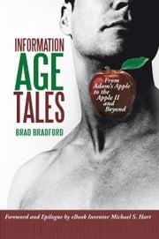 Information Age Tales - From Adam's Apple to the Apple II and Beyond ebook by Brad Bradford