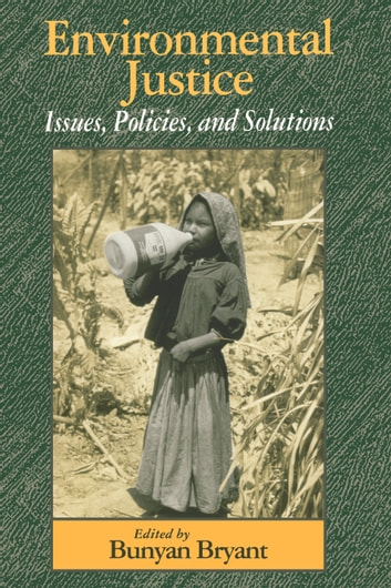 Environmental Justice - Issues, Policies, and Solutions ebook by Roger Bezdek,Roger Bezdek,Deeohn Ferris,Jamal Kadri,Robert Wolcott,William Drayton,Kelly Alley
