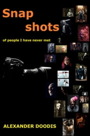 Snapshots of People I Have Never Met ebook by Alexander Doodis