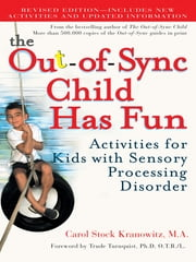 The Out-of-Sync Child Has Fun, Revised Edition - Activities for Kids with Sensory Processing Disorder ebook by Carol Kranowitz