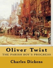 Oliver Twist - The Parish Boy's Progress ebook by Charles Dickens,Michael Wilson,G. K. Chesterton
