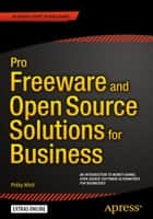 Pro Freeware and Open Source Solutions for Business ebook by Phillip Whitt