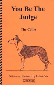YOU BE THE JUDGE - THE COLLIE ebook by Robert Cole