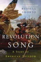 Revolution Song: The Story of America's Founding in Six Remarkable Lives ebook by Russell Shorto