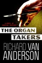 The Organ Takers - A Novel of Surgical Suspense ebook by Richard V Anderson