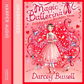 Delphie and the Birthday Show (Magic Ballerina, Book 6) audiobook by Darcey Bussell