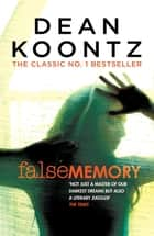 False Memory - A thriller that plays terrifying tricks with your mind… ebook by Dean Koontz