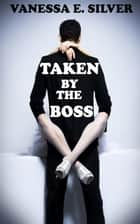 Taken by the Boss (Erotic Fertility Romance) ebook by Vanessa E Silver