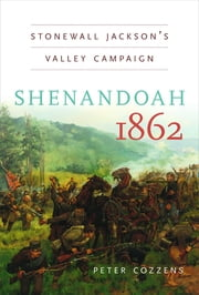 Shenandoah 1862 - Stonewall Jackson's Valley Campaign ebook by Peter Cozzens