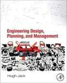 Engineering Design, Planning, and Management ebook by Hugh Jack
