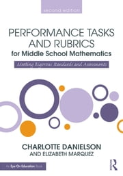 Performance Tasks and Rubrics for Middle School Mathematics - Meeting Rigorous Standards and Assessments ebook by Charlotte Danielson,Elizabeth Marquez