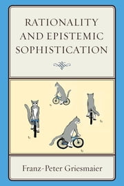 Rationality and Epistemic Sophistication ebook by Franz-Peter Griesmaier