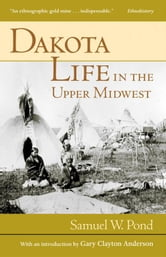 Dakota Life In the Upper Midwest ebook by Samuel  Pond