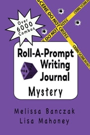 Roll-A-Prompt Writing Journal - Mystery Edition ebook by Melissa Banczak, Lisa Mahoney