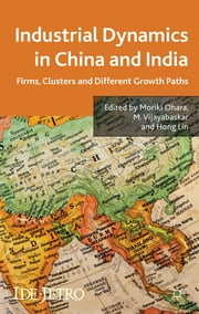 Industrial Dynamics in China and India - Firms, Clusters, and Different Growth Paths ebook by Moriki Ohara,Dr. Manimegalai Vijayabaskar,Professor Hong Lin