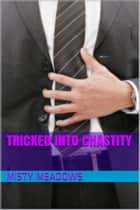 Tricked Into Chastity (Femdom, Chastity) ebook by Misty Meadows