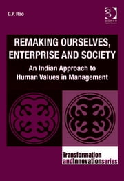 Remaking Ourselves, Enterprise and Society - An Indian Approach to Human Values in Management ebook by Dr G P Rao,Professor Ronnie Lessem,Dr Alexander Schieffer