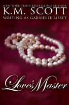 Love's Master ebook by Gabrielle Bisset, K.M. Scott